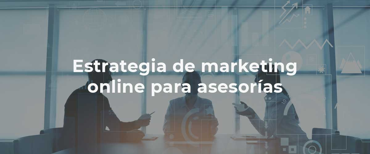 Caso práctico de marketing online para asesorías fiscales, laborales y contables